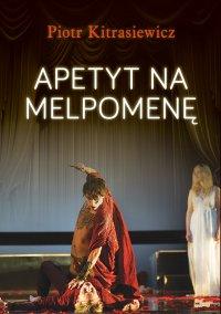 Apetyt na Melpomenę - Piotr Kitrasiewicz