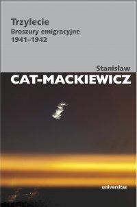 Trzylecie. Broszury emigracyjne 1941-1942 - Stanisław Cat-Mackiewicz