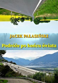 Podróże po końcu świata - Jacek Pałasiński