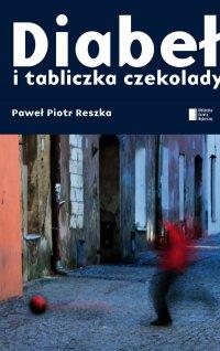 Diabeł i tabliczka czekolady - Paweł Reszka, Paweł Piotr Reszka
