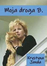 Moja droga B. - Krystyna Janda