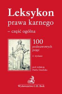 Leksykon prawa karnego - część ogólna. 100 podstawowych pojęć. Wydanie 2 - Paweł Daniluk