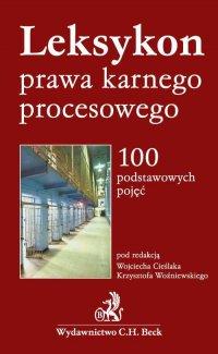 Leksykon prawa karnego procesowego 100 podstawowych pojęć - Wojciech Cieślak