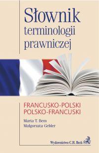 Słownik terminologii prawniczej francusko-polski polsko-francuski - Marta T. Bem