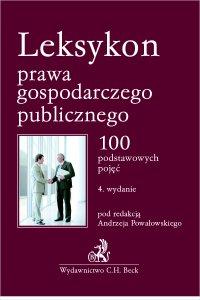 Leksykon prawa gospodarczego publicznego. 100 podstawowych pojęć - Andrzej Powałowski