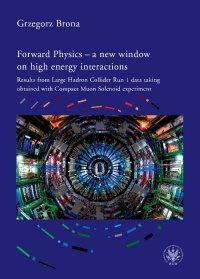 Forward Physics - a new window on high energy interactions - Grzegorz Brona