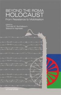 Beyond the Roma Holocaust. From Resistance to Mobilisation - Sławomir Kapralski