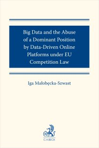Big Data and the Abuse of a Dominant Position by Data-Driven Online Platforms under EU Competition Law - Iga Małobęcka-Szwast