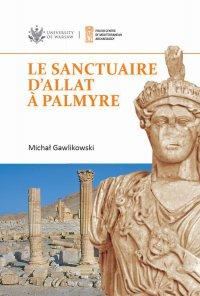 Le sanctuaire d'Allat à Palmyre - Michał Gawlikowski