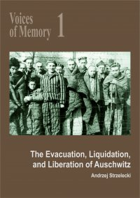 Voices of Memory 1. The Evacuation, Liquidation, and Liberation of Auschwitz - Andrzej Strzelecki