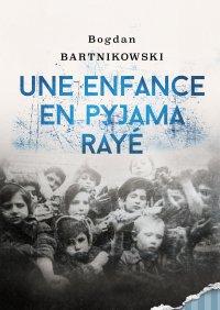 Une enfance en pyjama rayé - Bogdan Bartnikowski