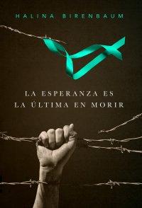 La esperanza es la última en morir - Halina Birenbaum