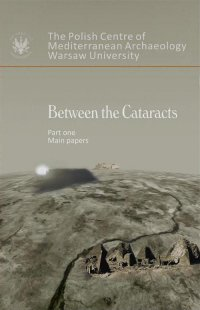 Between the Cataracts. Part 1: Main Papers - Włodzimierz Godlewski