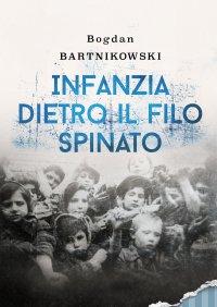 Infanzia dietro il filo spinato - Bogdan Bartnikowski