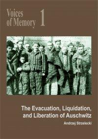 Voices of Memory 1. The Evacuation, Liquidation, and Liberation of Auschwitz - Andrzej Strzelecki