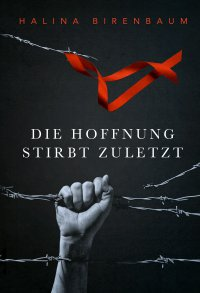 Die Hoffnung stirbt zuletzt - Halina Birenbaum