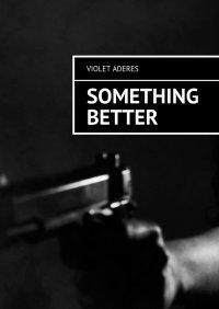 Something Better - Violet Aderes