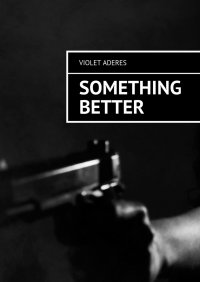 Something Better - Violet Aderes