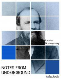 Notes from Underground - Fyodor Dostoyevsky