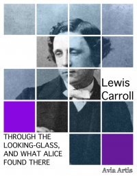Through the Looking-Glass, and What Alice Found There - Lewis Carroll