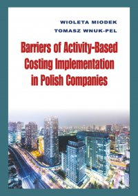 Barriers of Activity-Based Costing Implementation in Polish Companies - Wioleta Miodek