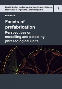 Facets of prefabrication. Perspectives on modelling and detecting phraseological units - Piotr Pęzik