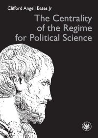 The Centrality of the Regime for Political Science - Clifford Angell Bates Jr