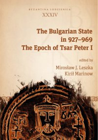 The Bulgarian State in 927–969. The Epoch of Tsar Peter I - Mirosław J. Leszka