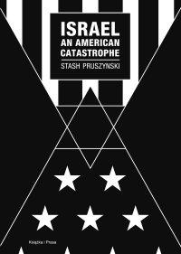 Israel an American Catastrophe - Stash Pruszynski