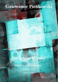 The Rebirth of Israel. Historical Documents. Volume III: 1940-1948. - Gniewomir Pieńkowski