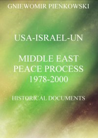 USA-Israel-UN.Middle East Peace Process: 1978-2000. Historical Documents - Gniewomir Pieńkowski