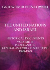 The United Nations and Israel. Historical Documents. Volume II: Israel and UN General Assembly Resolutions 1989-1999 - Gniewomir Pieńkowski