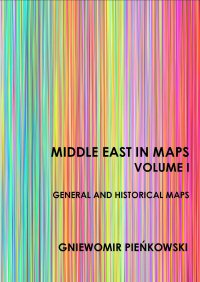Middle East in Maps. Volume I: General and historical maps - Gniewomir Pieńkowski