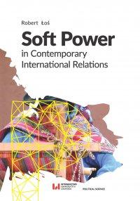 Soft Power in Contemporary International Relations - Robert Łoś