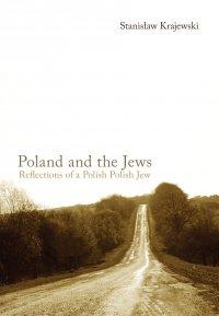 Poland and the Jews: Reflections of a Polish Polish Jew - Stanisław Krajewski