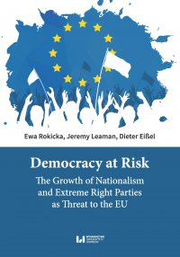 Democracy at Risk. The Growth of Nationalism and Extreme Right Parties as Threat to the EU - Ewa Rokicka