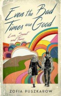 Even the Bad Times are Good - Zofia Puszkarow