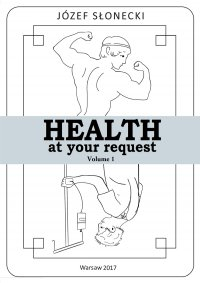 Health at your request. Volume 1 - Józef Słonecki
