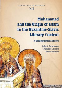 Muhammad and the Origin of Islam in the Byzantine-Slavic Literary Context. A Bibliographical History - Zofia A. Brzozowska