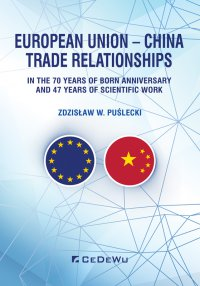 European Union – China. Trade Relationships. In the 70 years of born anniversary and 47 years of scientific work - Zdzisław W. Puślecki