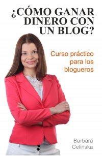 ¿Cómo ganar dinero con un blog? Curso práctico para los blogueros - Barbara Celińska