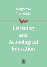 Listening and Acouological Education - Małgorzata Przanowska