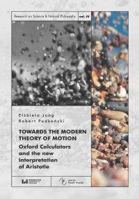 Towards the Modern Theory of Motion. Oxford Calculators and the new interpretation of Aristotle - Elżbieta Jung
