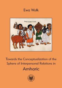 Towards the Conceptualization of the Sphere of Interpersonal Relations in Amharic - Ewa Wołk