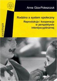 Rodzina a system społeczny - Anna Giza-Poleszczuk