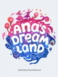 Ana's Dream Land - Swetlana Kouznetsova