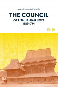 The Council of Lithuanian Jews 1623-1764 - Anna Michałowska-Mycielska