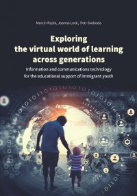 Exploring the virtual world of learning across generations. Information and communications technology for the educational support of immigrant youth - Marcin Rojek