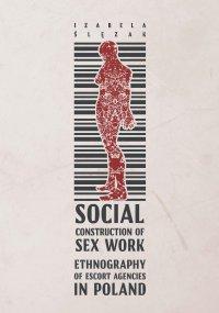 Social Construction of Sex Work. Ethnography of Escort Agencies in Poland - Izabela Ślęzak