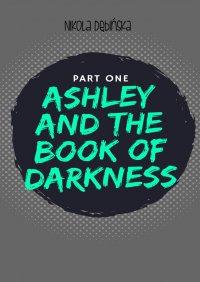 Ashley and the Book ofDarkness: part one - Nikola Dębińska